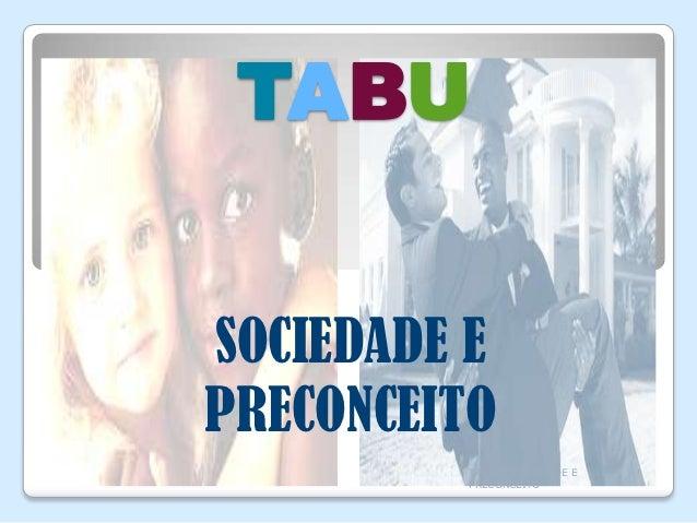 TABUSOCIEDADE EPRECONCEITO         TABU – SOCIEDADE E         PRECONCEITO