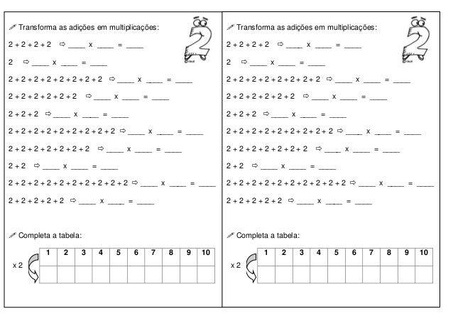  Transforma as adições em multiplicações: 2 + 2 + 2 + 2  ____ x ____ = ____ 2  ____ x ____ = ____ 2 + 2 + 2 + 2 + 2 + 2...