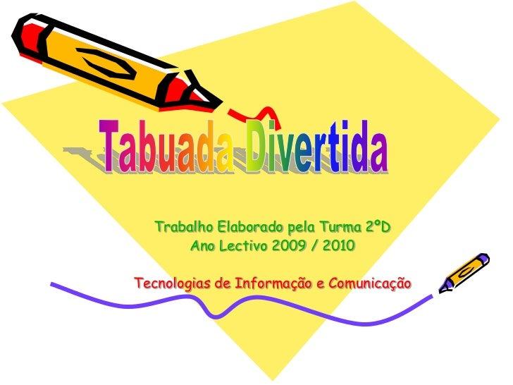 Trabalho Elaborado pela Turma 2ºD      Ano Lectivo 2009 / 2010Tecnologias de Informação e Comunicação