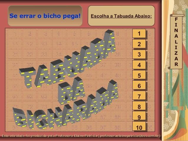 Se errar o bicho pega! X Esta atividade foi produzida pela Professora Elaine Patrícia (professoraelainepatricia@bol.com.br...