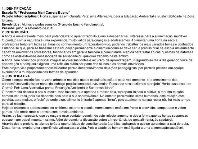 "1. IDENTIFICAÇÃO Escola M. ""Professora Mari Carrera Bueno"" Projeto Interdisciplinar: Horta suspensa em Garrafa Pets: uma A..."