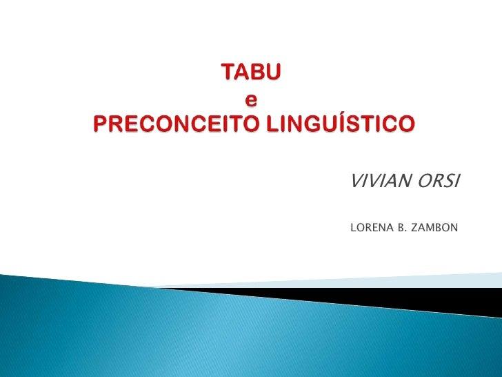 TABU  e PRECONCEITO LINGUÍSTICO<br />VIVIAN ORSI<br />LORENA B. ZAMBON<br />