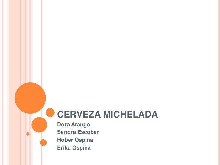 CERVEZA MICHELADADora ArangoSandra EscobarHober OspinaErika Ospina