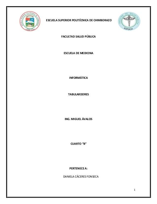 ESCUELA SUPERIOR POLITÉCNICA DE CHIMBORAZO  FACULTAD SALUD PÚBLICA  ESCUELA DE MEDICINA  INFORMÁTICA  TABULARDORES  ING. M...