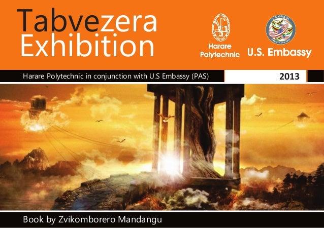 Tabvezera Exhibition Book by Zvikomborero Mandangu 2013Harare Polytechnic in conjunction with U.S Embassy (PAS)