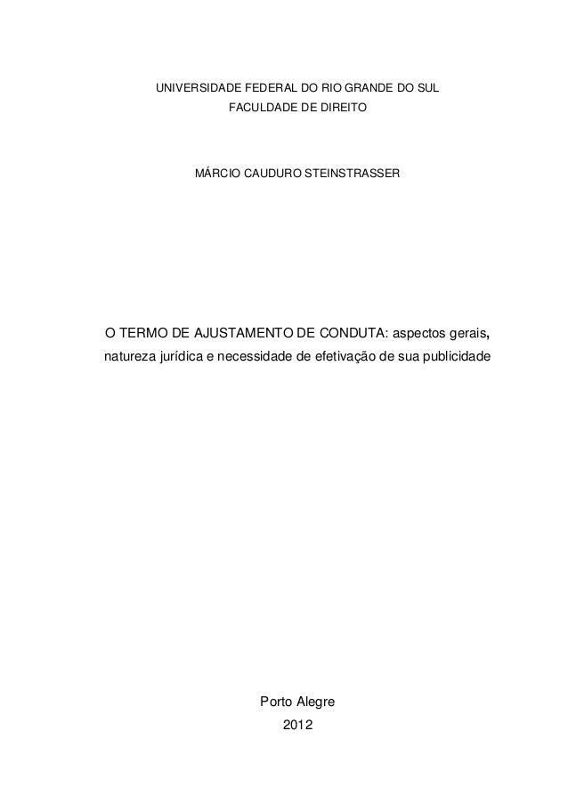 UNIVERSIDADE FEDERAL DO RIO GRANDE DO SUL FACULDADE DE DIREITO MÁRCIO CAUDURO STEINSTRASSER O TERMO DE AJUSTAMENTO DE COND...