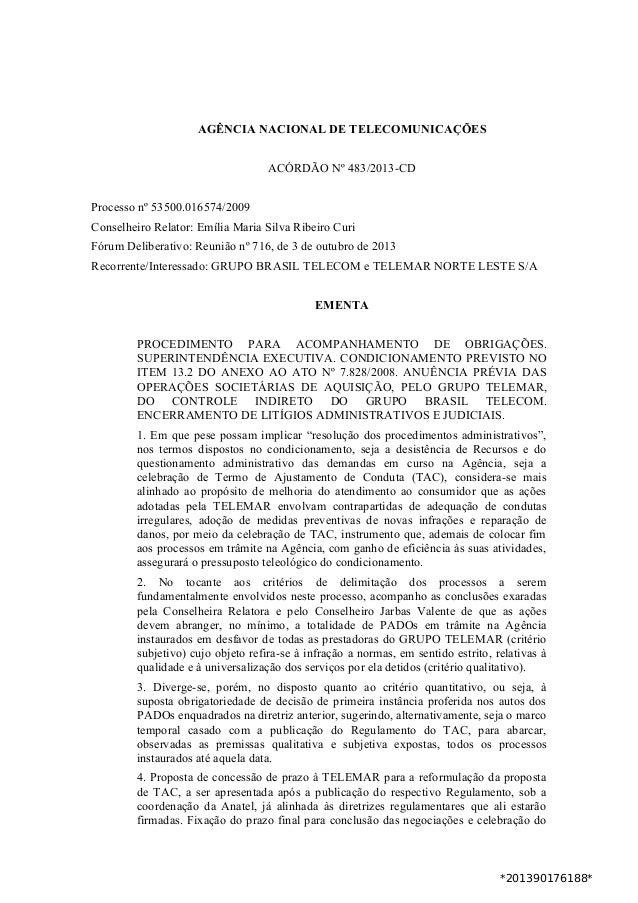 AGÊNCIA NACIONAL DE TELECOMUNICAÇÕES ACÓRDÃO Nº 483/2013-CD Processo nº 53500.016574/2009 Conselheiro Relator: Emília Mari...