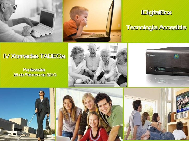 Hogar Digital IDigitalBox Tecnología Accesible IV Xornadas TADEGa Pontevedra 26 de Febrero de 2010
