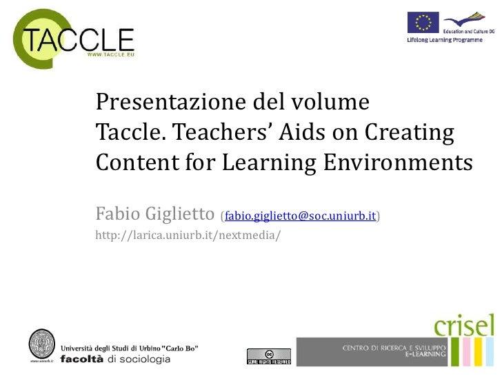 Presentazione del volume Taccle. Teachers' Aids on CreatingContentforLearningEnvironments<br />Fabio Giglietto(fabio.gigli...