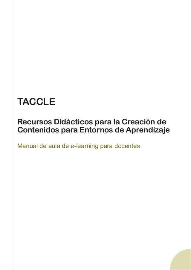 TACCLE Recursos Didácticos para la Creación de Contenidos para Entornos de Aprendizaje Manual de aula de e-learning para d...