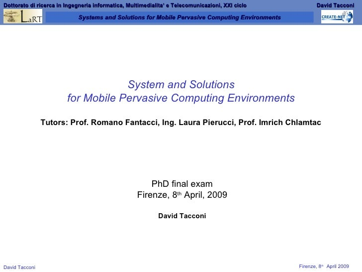 System and Solutions for Mobile Pervasive Computing Environments Tutors: Prof. Romano Fantacci, Ing. Laura Pierucci, Prof....