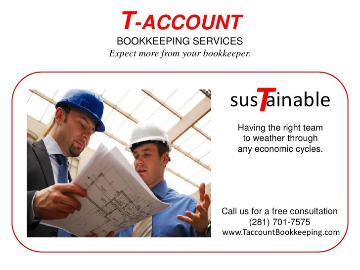 T-ACCOUNTBOOKKEEPING SERVICESExpect more from your bookkeeper.<br />T<br />sustainable<br />Having the right team to weath...