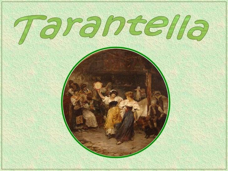 Tarantella           The term tarantella groups a number of different folk dancescharacterized by a fast upbeat tempo, usu...