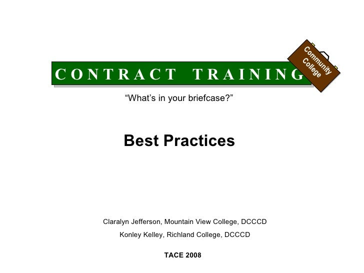 "C O N T R A C T  T R A I N I N G ""What's in your briefcase?"" Best Practices TACE 2008 Claralyn Jefferson, Mountain View Co..."