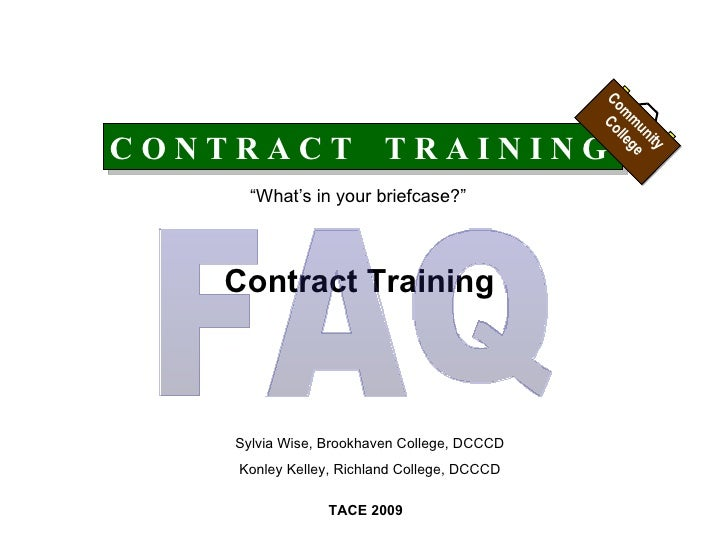 "C O N T R A C T  T R A I N I N G ""What's in your briefcase?"" Contract Training TACE 2009 Sylvia Wise, Brookhaven College, ..."