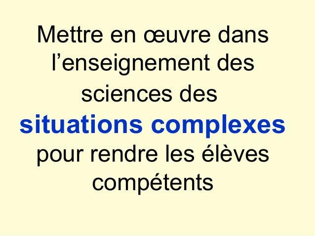 Mettre en œuvre dans l'enseignement des sciences des situations complexes pour rendre les élèves compétents