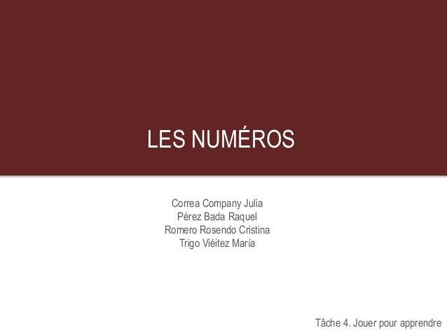 LES NUMÉROS Correa Company Julia Pérez Bada Raquel Romero Rosendo Cristina Trigo Viéitez María Tâche 4. Jouer pour apprend...