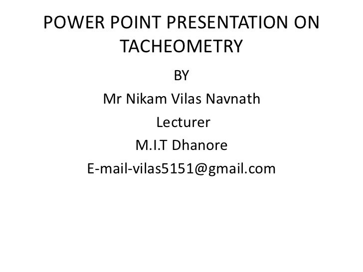 POWER POINT PRESENTATION ON       TACHEOMETRY                 BY      Mr Nikam Vilas Navnath               Lecturer       ...
