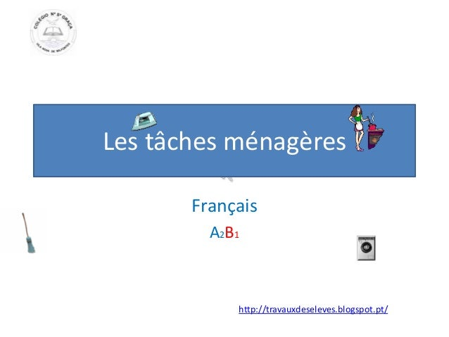 Les tâches ménagèresFrançaisA2B1http://travauxdeseleves.blogspot.pt/