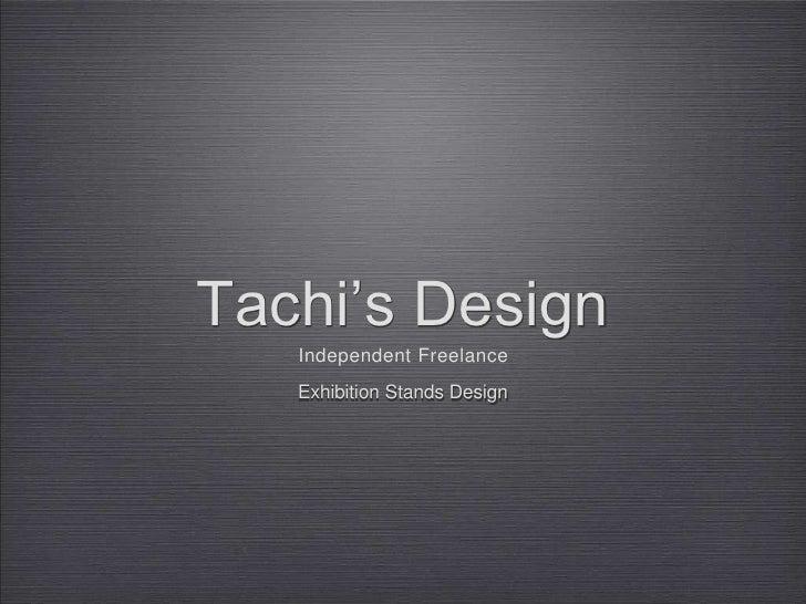 Tachi's Design<br />Exhibition Stands Design<br />Independent Freelance<br />