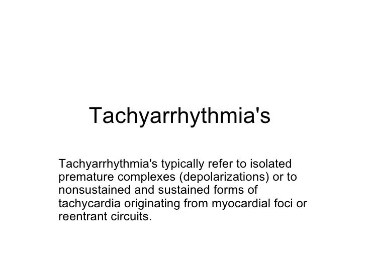 Tachyarrhythmia's  Tachyarrhythmia's typically refer to isolated premature complexes (depolarizations) or to nonsustained ...