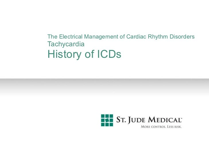The Electrical Management of Cardiac Rhythm Disorders Tachycardia History of ICDs