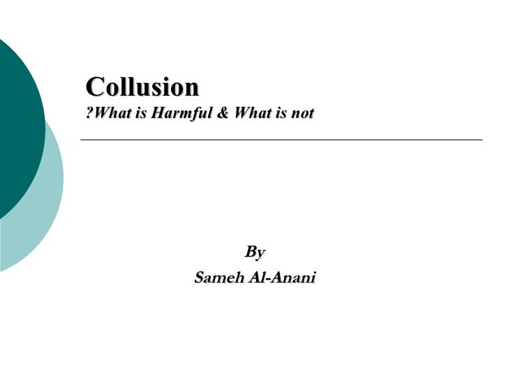 Collusion What is Harmful & What is not? By Sameh Al-Anani