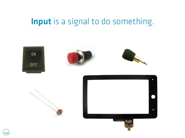 Input is a signal to do something.