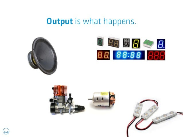Output is what happens.