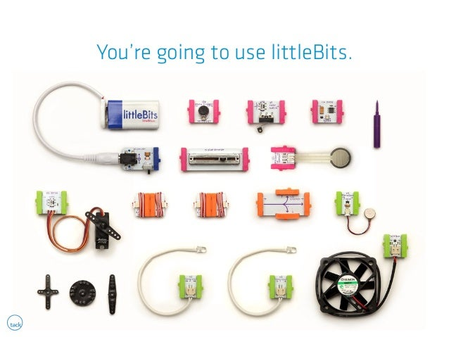 You're going to use littleBits.