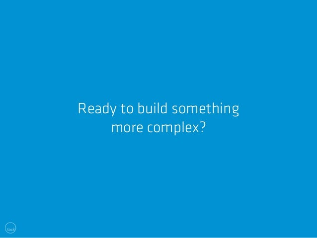 Ready to build something  more complex?