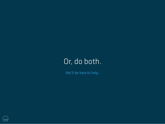 Or, do both.  We'll be here to help.
