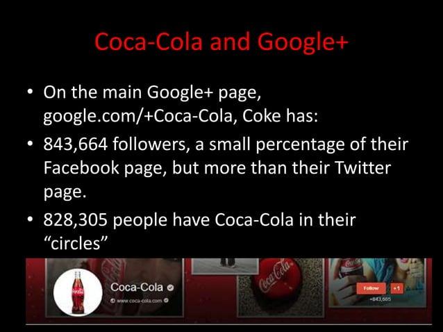 Coca-Cola and Google+• On the main Google+ page,  google.com/+Coca-Cola, Coke has:• 843,664 followers, a small percentage ...
