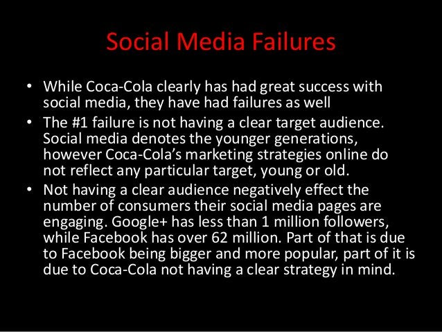 Social Media Failures• While Coca-Cola clearly has had great success with  social media, they have had failures as well• T...