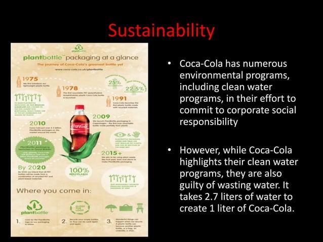 Sustainability       • Coca-Cola has numerous         environmental programs,         including clean water         progra...
