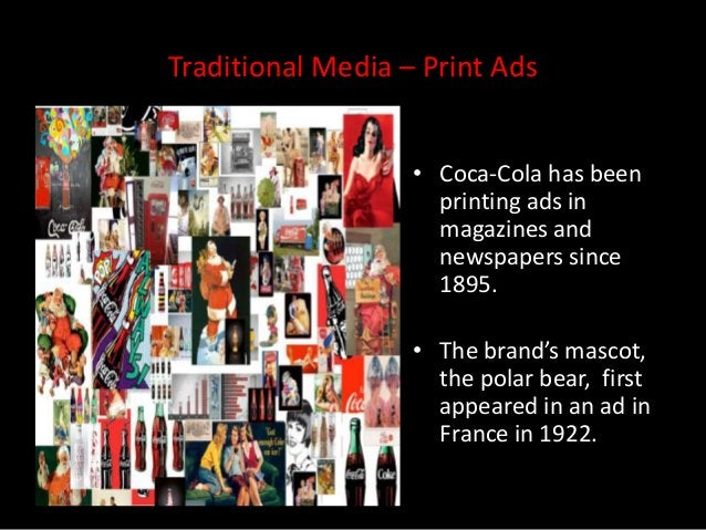 Traditional Media – Print Ads                   • Coca-Cola has been                     printing ads in                  ...