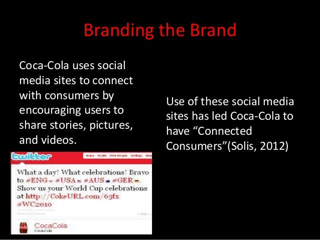 Branding the BrandCoca-Cola uses socialmedia sites to connectwith consumers by          Use of these social mediaencouragi...