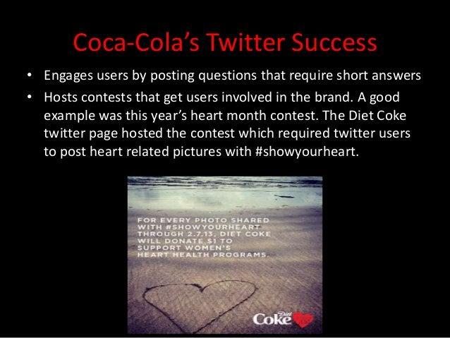 Coca-Cola's Twitter Success• Engages users by posting questions that require short answers• Hosts contests that get users ...