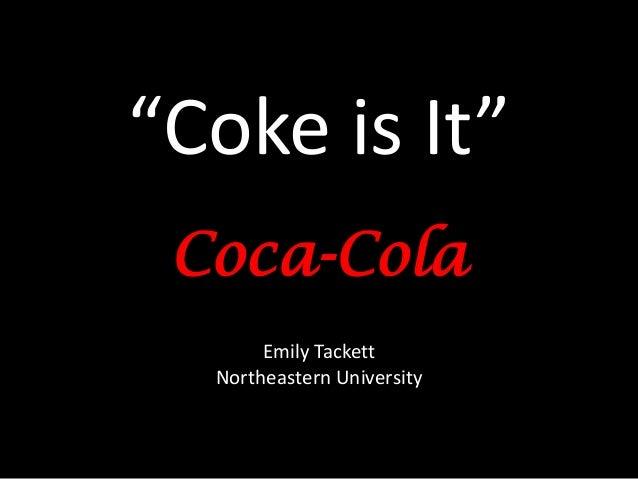 """Coke is It"" Coca-Cola       Emily Tackett  Northeastern University"