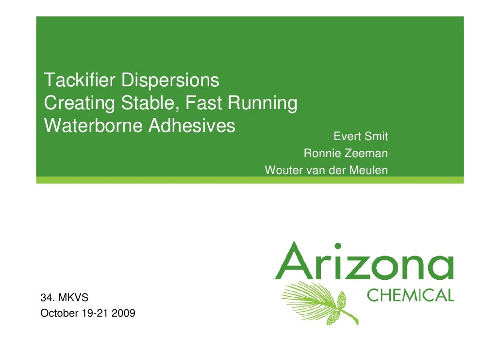 Tackifier Dispersions Creating Stable, Fast Running Waterborne Adhesives                 Evert Smit                       ...