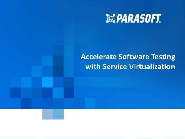 Copyright © 1996-2014 Parasoft 1 2015-03-24 Accelerate Software Testing with Service Virtualization