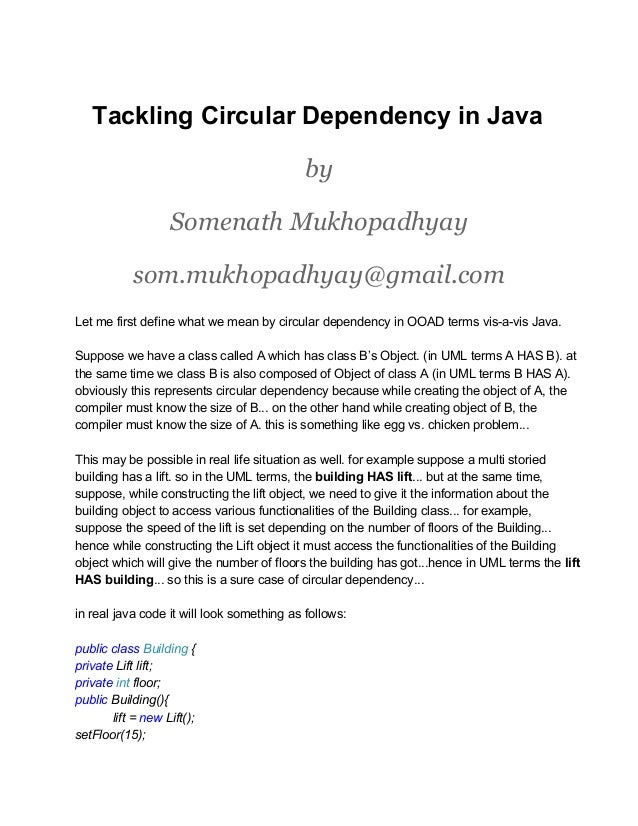 Tackling Circular Dependency in Java by Somenath Mukhopadhyay som.mukhopadhyay@gmail.com Let me first define what we mean ...