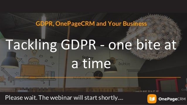 GDPR, OnePageCRM and Your Business Tackling GDPR - one bite at a time Please wait. The webinar will start shortly....