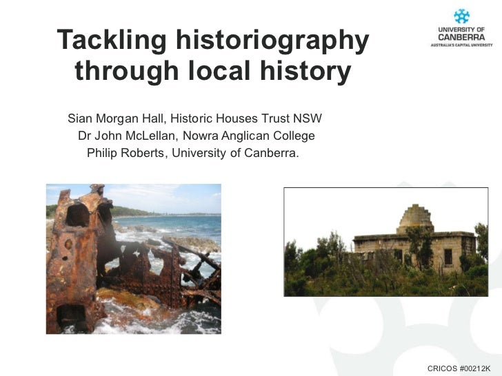 Tackling historiography through local history Sian Morgan Hall, Historic Houses Trust NSW  Dr John McLellan, Nowra Anglica...