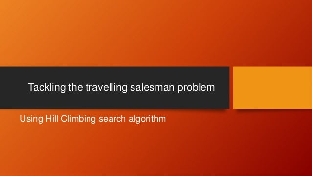 Tackling the travelling salesman problem Using Hill Climbing search algorithm