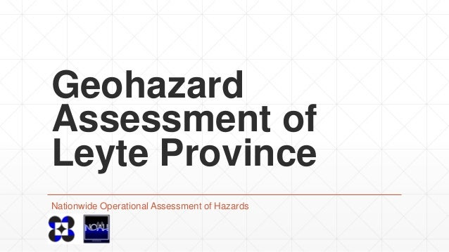 Geohazard Assessment of Leyte Province Nationwide Operational Assessment of Hazards