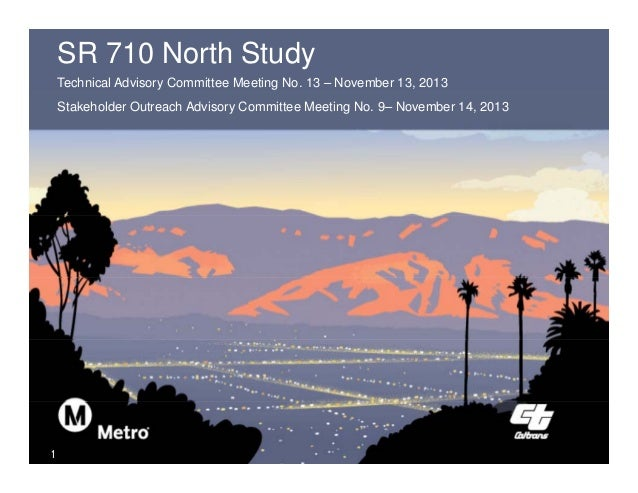 SR 710 North Study Technical Advisory Committee Meeting No. 13 – November 13, 2013 Stakeholder Outreach Advisory Committee...
