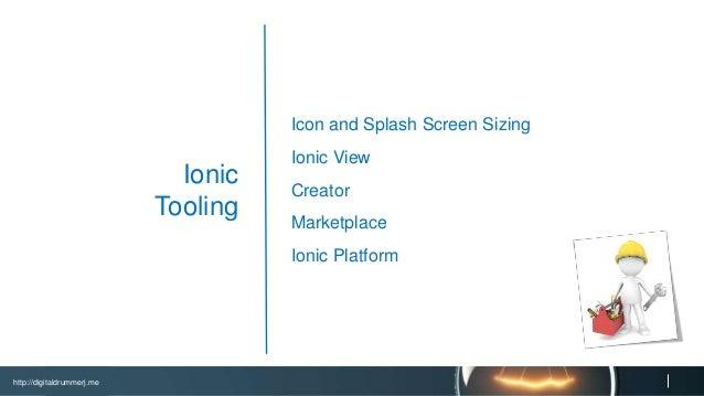 http://digitaldrummerj.me Ionic Resources Web Site – ionicframework.com Docs - ionicframework.com/docs Meetups – blog.ioni...