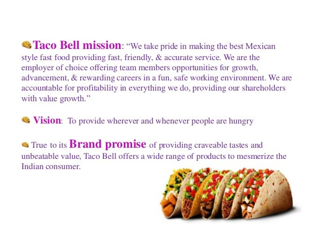 taco bell vision goal With new nutritional goals, ceo promises a 'better taco bell' fast-feeder aims for more balanced options by 2020 by maureen morrison published on april 10, 2013.