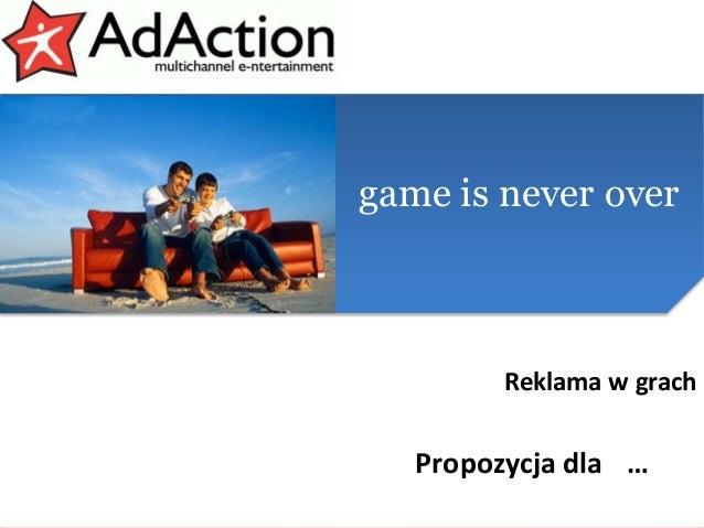 generujemy efektygame is never over Reklama w grach Propozycja dla …